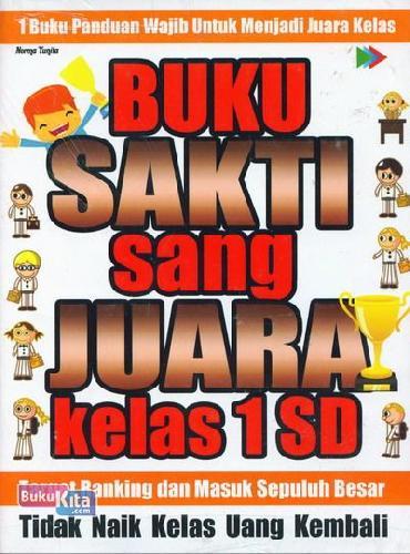 Cover Buku BUKU SAKTI SANG JUARA KELAS 1 SD