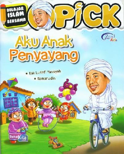 Cover Buku Aku Anak Penyayang: Belajar Islam Bersama Opick