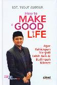 How to Make Good Life