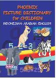 Phoenix Picture Dictionary for Children (Indonesia-Arabian-English)
