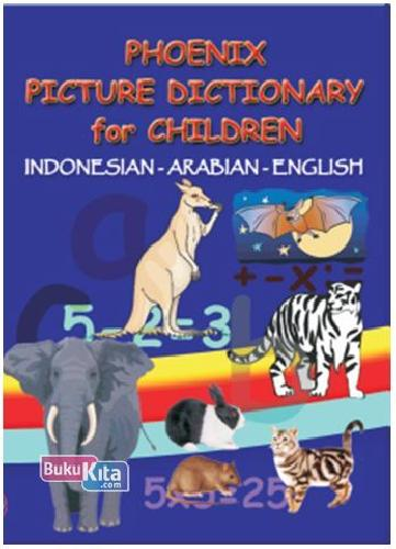 Cover Buku Phoenix Picture Dictionary for Children (Indonesia-Arabian-English)