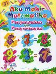 Aku Mahir Matematika Penjumlahan dan Pengurangan