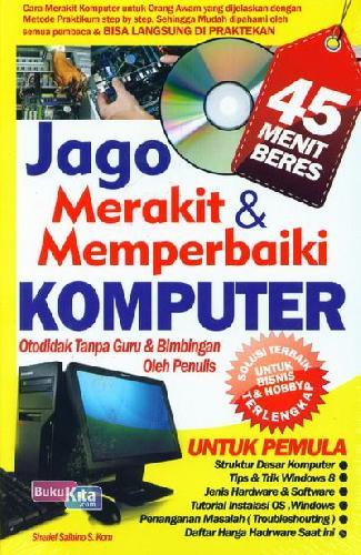 Cover Buku Jago Merakit & Memperbaiki Komputer Otodidak Tanpa Guru & Bimbingan Oleh Penulis