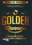 Golden Manners : Perilaku-Perilaku Emas Demi Menggapai Kenikmatan Abadi