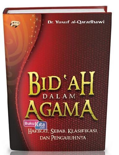 Cover Buku Bid`ah Dalam Agama : Hakikat Sebab Klasifikasi dan Pengaruhnya