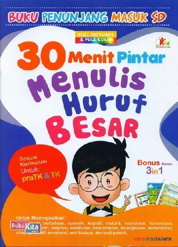 Cover Buku 30 Menit Pintar Menulis Huruf Besar : Buku Penunjang Masuk SD