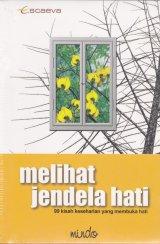 Melihat Jendela Hati - 99 Kisah Keseharian Yang Membuka Hati