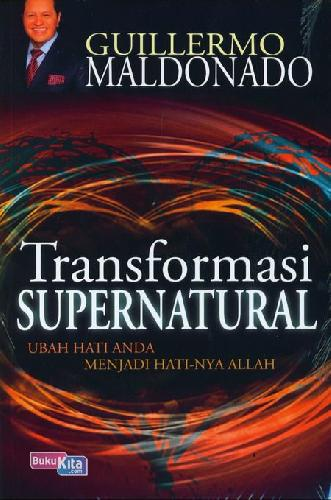 Cover Buku Transformasi Supernatural : Ubah Hati Anda Menjadi Hati-Nya Allah
