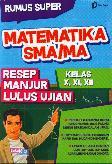 Sma/Ma Kl 10-12 Rumus Super Matematika Resep Manjur Lilus Ujian