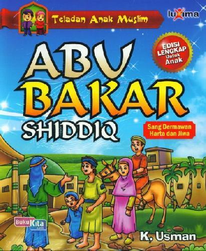 Cover Buku Teladan Anak Muslim : Abu Bakar Shiddiq - Sang Dermawan Harta dan Jiwa