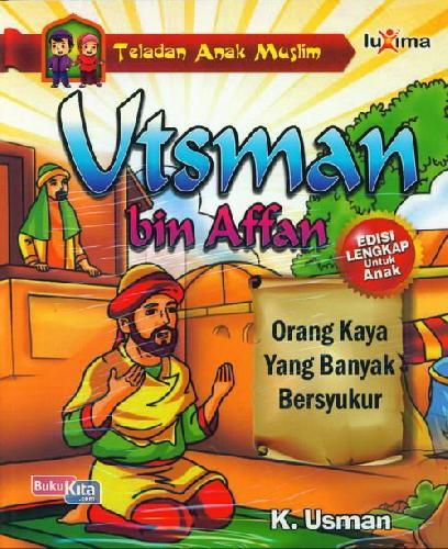 Cover Buku Teladan Anak Muslim : Utsman bin Affan - Orang Kaya yang Banyak Bersyukur