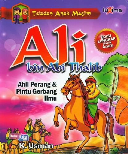 Cover Buku Teladan Anak Muslim : Ali bin Abi Thalib - Ahli Perang & Pintu Gerbang Ilmu