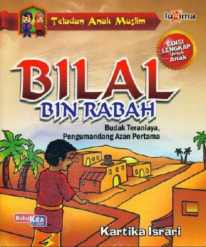 Cover Buku Teladan Anak Muslim : Bilal Bin Rabah - Budak Teraniaya, Pengumandang Azan Pertama