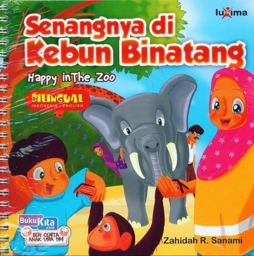 Cover Buku Seri Cerita Anak Usia Dini : Senangnya di Kebun Binatang - Happy in The Zoo