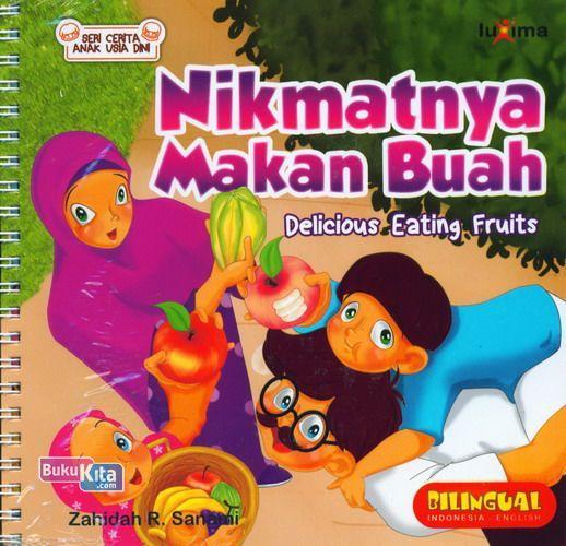 Cover Buku Seri Cerita Anak Usia Dini : Nikmatnya Makan Buah - Delicious Eating Fruits
