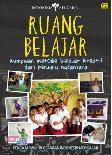 Ruang Belajar: Kumpulan Metode Belajar Kreatif Dari Penjuru Nusantara