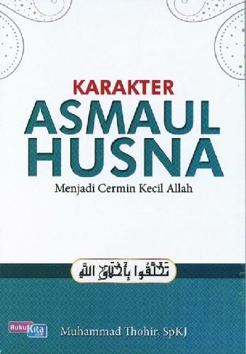Cover Buku Karakter Asmaul Husna: Menjadi Cermin Kecil Allah