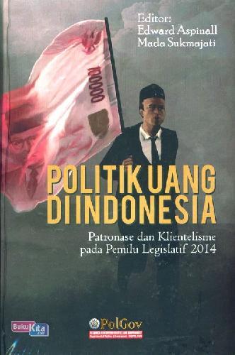 Cover Buku Politik Uang Di Indonesia: Patronase&Klientelisme Pd Pemilu Legislatif 2014