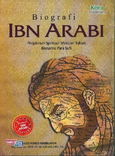 Cover Buku Biografi Ibn Arabi: Perjalanan Spiritual Mencari Tuhan Bersama Para Sufi