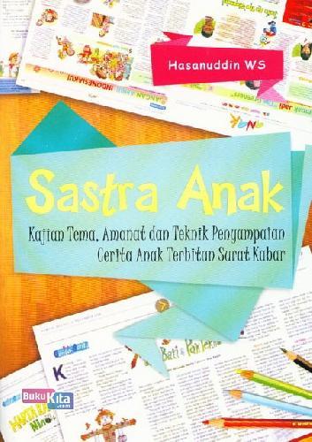 Cover Buku Sastra Anak : Kajian Tema, Amanat dan Teknik Penyampaian Cerita Anak Terbitan Surat Kabar