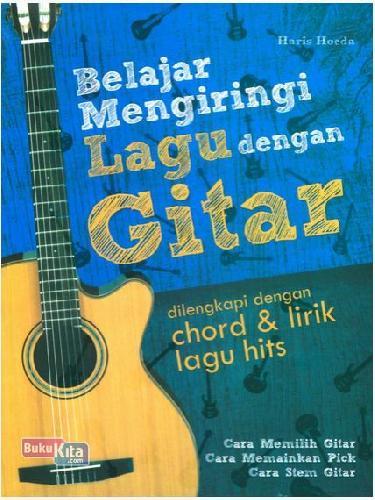 Cover Buku Belajar Mengiringi Lagu Dengan Gitar: Dilengkapi Dgn Chord&Lirik Lagu Hits