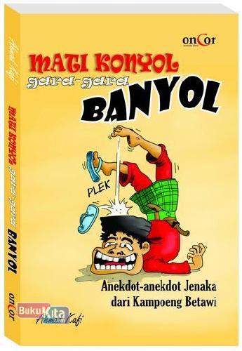 Cover Buku Mati Konyol Gara-Gara Banyol: Anekdot-anekdot Jenaka dari Kampoeng Betawi