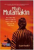 Mbah Mutamakin : Perjalanan Hidup. Pendakian Spiritual dan Buah Pikir Emas Sang Legenda Tanah Jawa