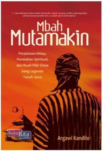 Cover Buku Mbah Mutamakin : Perjalanan Hidup. Pendakian Spiritual dan Buah Pikir Emas Sang Legenda Tanah Jawa