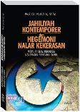 JAHILIYAH KONTEMPORER DAN HEGEMONI NALAR KEKERASAN : Merajut Islam Indonesia Membangun Peradaban Dunia