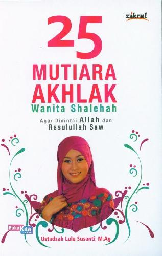 Cover Buku 25 Mutiara Akhlak Wanita Shalehah : Agar Dicintai Allah dan Rasulullah Saw