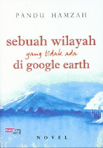 Cover Buku Sebuah Wilayah Yang Tidak Ada Di Google Earth