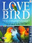 Love Bird : Budi daya Lovebird Hobi yang Menyenangkan Dengan Keuntungan Bisnis Menggiurkan (Full Color)