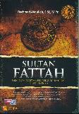 Sultan Fattah : Raja Islam Pertama Penakluk Tanah Jawa (1482-1518 M)