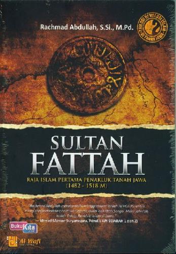 Cover Buku Sultan Fattah : Raja Islam Pertama Penakluk Tanah Jawa (1482-1518 M)