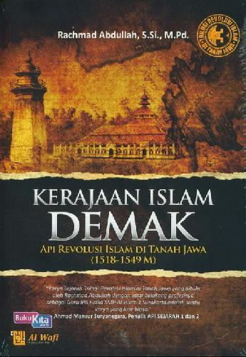 Cover Buku Kerajaan Islam DEMAK : API Revolusi Islam di Tanah Jawa