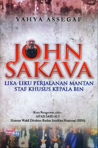 Cover Buku John Sakava : Lika Liku Perjalanan Mantan Staff Khs Kpl Bin