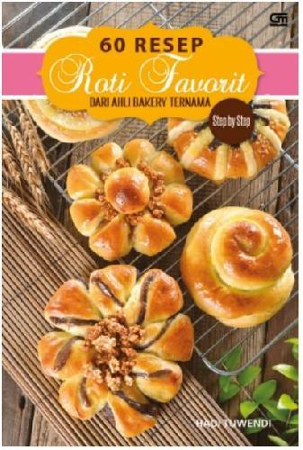 Cover Buku Step By Step 60 Resep Roti Dari Ahli Bakery Ternama