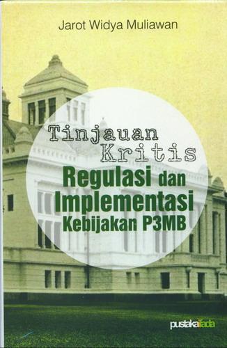 Cover Buku Tinjauan Kritis Regulasi dan Implementasi Kebijakan P3MB