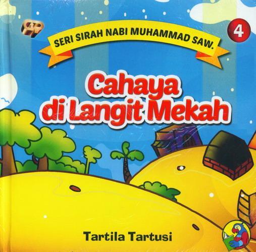 Cover Buku Seri Sirah Nabi Muhammad Saw. 4 : Cahaya di Langit Mekah