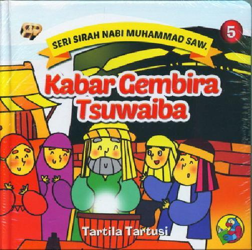 Cover Buku Seri Sirah Nabi Muhammad Saw. 5 : Kabar Gembira Tsuwaiba