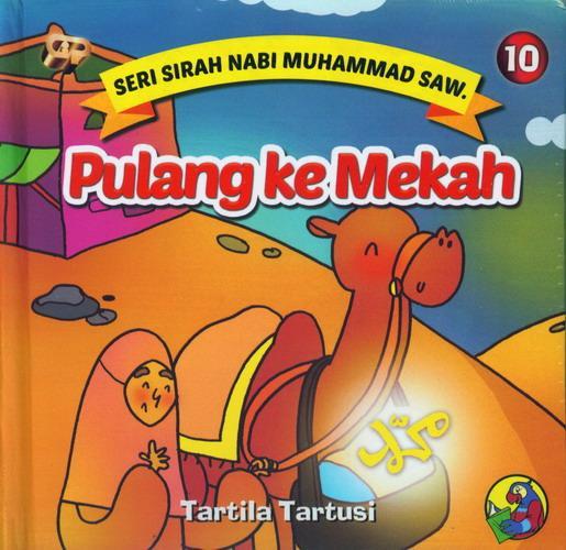 Cover Buku Seri Sirah Nabi Muhammad Saw. 10 : Pulang Ke Mekah