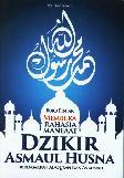 Buku Pintar Membuka Rahasia Manfaat Dzikir Asmaul Husna Berdasarkan Al-Quran dan As-Sunnah