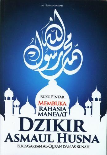 Cover Buku Buku Pintar Membuka Rahasia Manfaat Dzikir Asmaul Husna Berdasarkan Al-Quran dan As-Sunnah