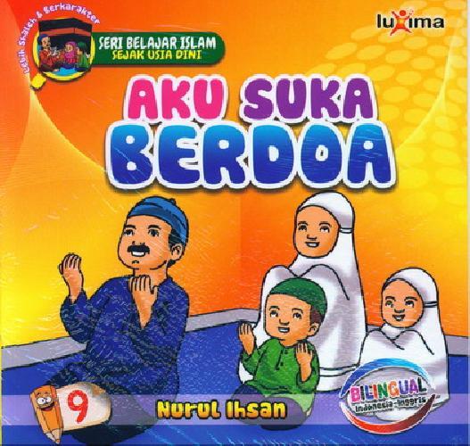 Cover Buku Seri Belajar Islam Sejak Usia Dini 9 : Aku Suka Berdoa
