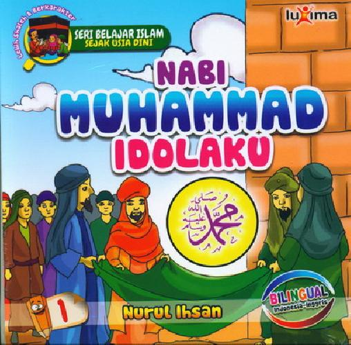 Cover Buku Seri Belajar Islam Sejak Usia Dini 1 : Nabi Muhammad Idolaku