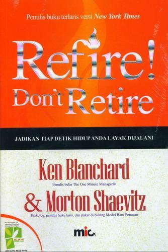 Cover Buku Refire Dont Retire : Jadikan Tiap Detik Hidup Anda Layak Dijalani