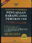 Peraturan Presiden Pengadaan Barang/Jasa Pemerintah (Edisi baru lebih lengkap 2015)
