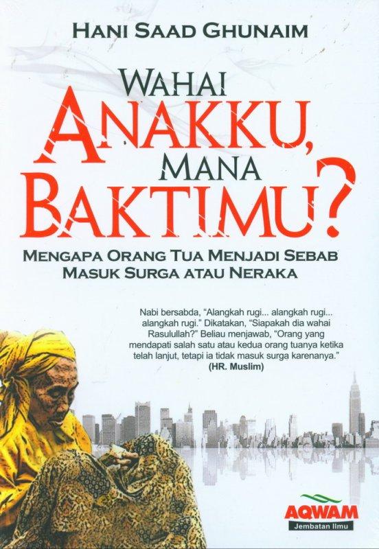Cover Buku Wahai Anakku Mana Baktimu?