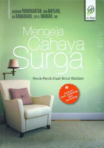Cover Buku Mengeja Cahaya Surga : Percik-Percik Kisah Birrul Walidain