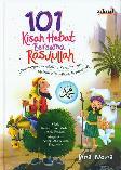 101 Kisah Hebat Bersama Rasulullah (Hard Cover)
